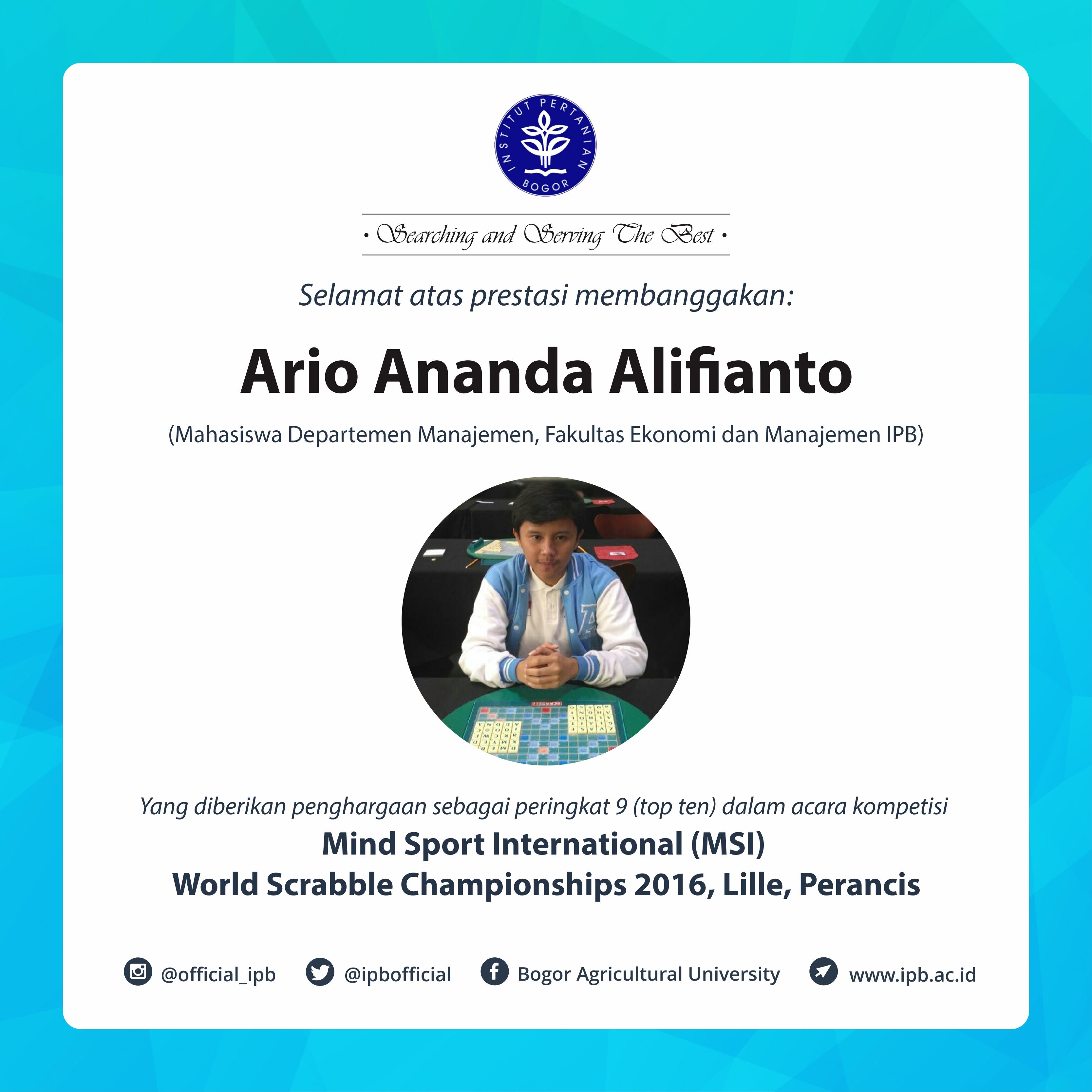 Selamat atas prestasi membanggakan Ario Ananda Alifianto sebagai peraih top ten Mind Sport International (MSI) World Scrabble Championships 2016